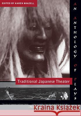 Traditional Japanese Theater : An Anthology of Plays Karen Brazell James T. Araki 9780231108737