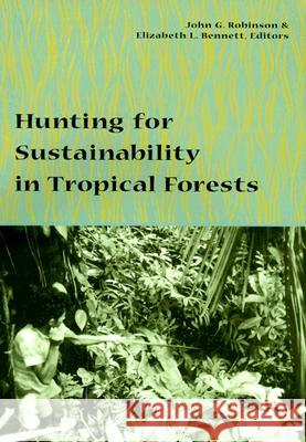 Hunting for Sustainability in Tropical Forests John G. Robinson Elizabeth L. Bennett 9780231109772