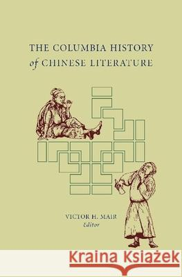 The Columbia History of Chinese Literature Victor H. Mair 9780231109840