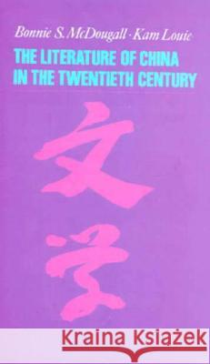 The Literature of China in the Twentieth Century Bonnie S. McDougall Kam Louie 9780231110846