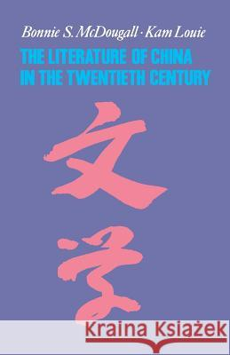 The Literature of China in the Twentieth Century Kam Louie Bonnie S. McDougall Bonnie S. McDougall 9780231110853