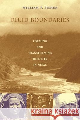 Fluid Boundaries : Forming and Transforming Identity in Nepal William F. Fisher 9780231110877