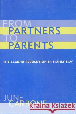 From Partners to Parents: The Second Revolution in Family Law June Carbone 9780231111164