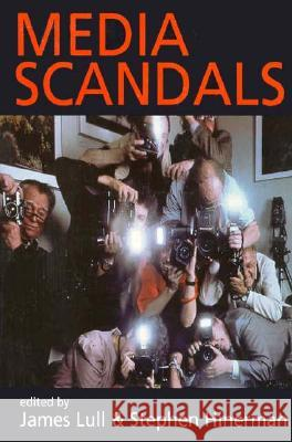 Media Scandals: Morality and Desire in the Popular Culture Marketplace James Lull Stephen Hinerman 9780231111652