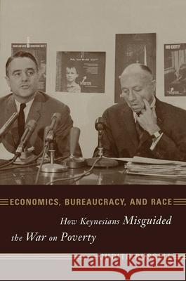 Economics, Bureaucracy, and Race : How Keynesians Misguided the War on Poverty Judith Russell 9780231112536
