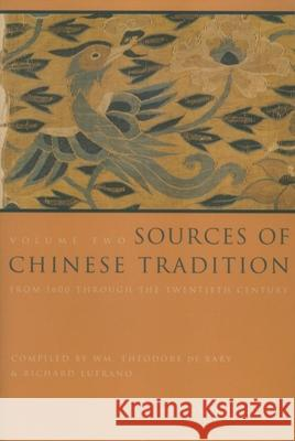 Sources of Chinese Tradition : From 1600 Through the Twentieth Century William Theodore D Richard John Lufrano 9780231112703
