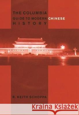 The Columbia Guide to Modern Chinese History R. Keith Schoppa 9780231112765