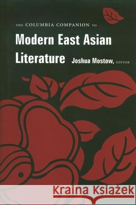 The Columbia Companion to Modern East Asian Literature Bruce Fulton Joshua Mostow Sharalyn Orbaugh 9780231113144
