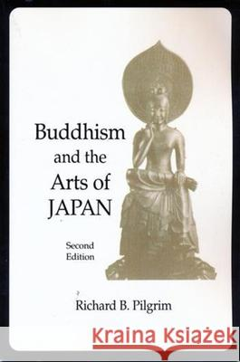 Buddhism and the Arts of Japan Richard B. Pilgrim 9780231113472 Columbia University Press