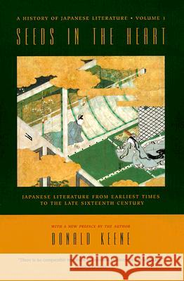 Seeds in the Heart : Japanese Literature from Earliest Times to the Late Sixteenth Century Donald Keene 9780231114417