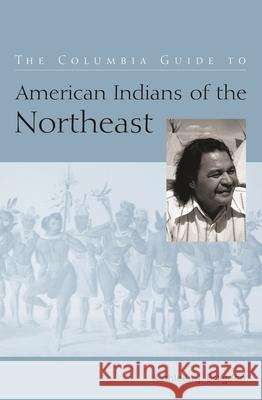 The Columbia Guide to American Indians of the Northeast Kathleen J. Bragdon 9780231114530