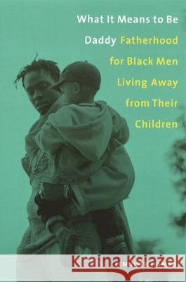 What It Means to Be Daddy: Fatherhood for Black Men Living Away from Their Children Jennifer F. Hamer 9780231115551