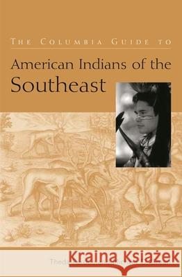The Columbia Guide to American Indians of the Southeast Theda Perdue Michael D. Green 9780231115704