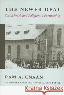 The Newer Deal : Social Work and Religion in Partnership Ram A. Cnaan Stephanie C. Boddie Robert J. Wineburg 9780231116251