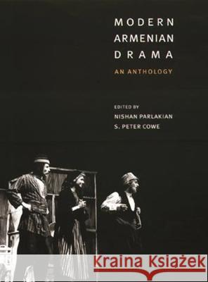 Modern Armenian Drama : An Anthology Nishan Parlakian S. Peter Cowe 9780231116305