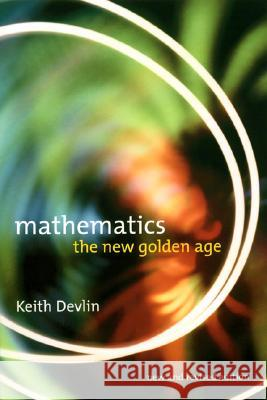Mathematics: The New Golden Age Keith J. Devlin 9780231116398