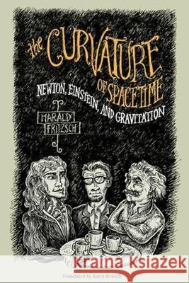 The Curvature of Spacetime : Newton, Einstein, and Gravitation Harald Fritzsch Karin Heusch 9780231118217