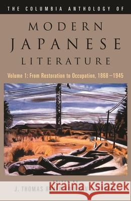 The Columbia Anthology of Modern Japanese Literature: From Restoration to Occupation, 1868-1945 J. Thomas Rimer 9780231118606