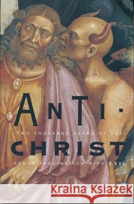 Antichrist: Two Thousand Years of the Human Fascination with Evil Bernard McGinn 9780231119771