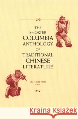 The Shorter Columbia Anthology of Traditional Chinese Literature Victor H. Mair 9780231119986