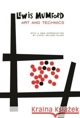 Art and Technics Lewis Mumford Casey Nelson Blake 9780231121057