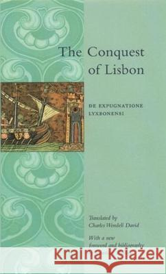 The Conquest of Lisbon: de Expugnatione Lyxbonensi Jonathan Phillips Charles Wendell David 9780231121231