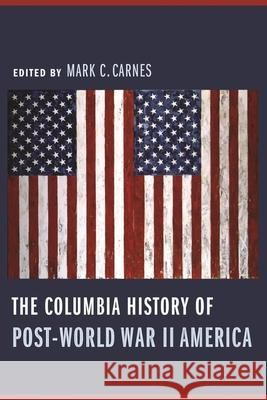 The Columbia History of Post-World War II America Mark C. Carnes 9780231121262