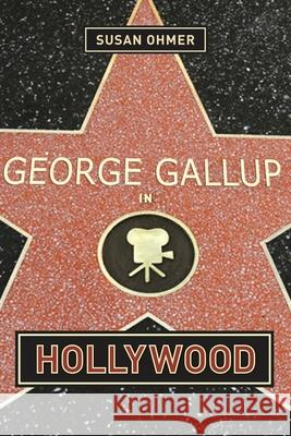 George Gallup in Hollywood Susan Ohmer 9780231121330