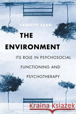 The Environment: Its Role in Psychosocial Functioning and Psychotherapy Carolyn Saari 9780231121965