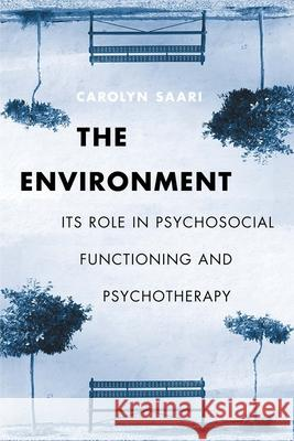 The Environment: Its Role in Psychosocial Functioning and Psychotherapy Carolyn Saari 9780231121972