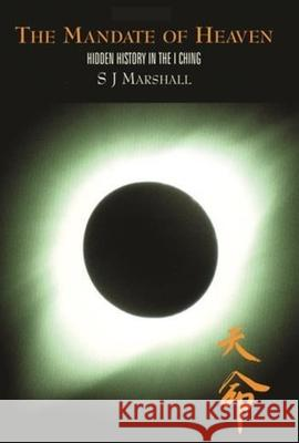 The Mandate of Heaven: Hidden History in the I Ching S. J. Marshall 9780231122993
