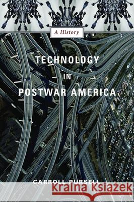 Technology in Postwar America: A History Carroll Pursell 9780231123044