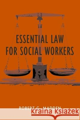 Essential Law for Social Workers Robert G. Madden 9780231123204