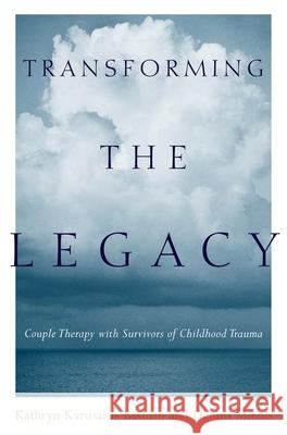 Transforming the Legacy: Couple Therapy with Survivors of Childhood Trauma Kathryn Karusaitis Basham Dennis Miehls 9780231123426