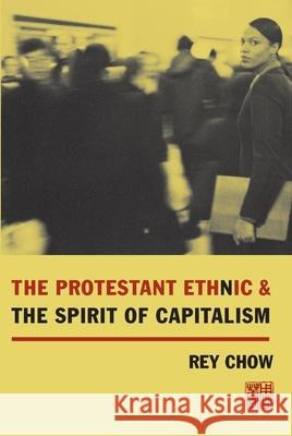 The Protestant Ethnic and the Spirit of Capitalism Rey Chow 9780231124218