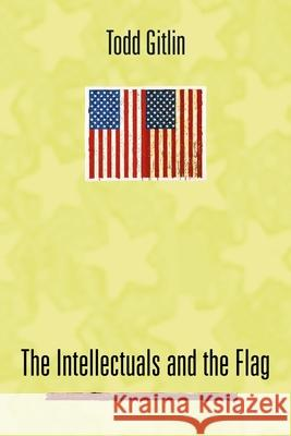 The Intellectuals and the Flag Todd Gitlin 9780231124928