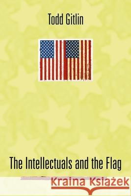 The Intellectuals and the Flag Todd Gitlin 9780231124935