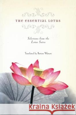The Essential Lotus : Selections from the Lotus Sutra Burton Watson Burton Watson 9780231125079