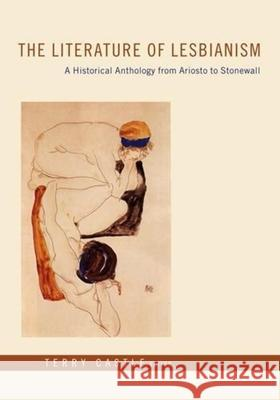The Literature of Lesbianism: A Historical Anthology from Ariosto to Stonewall Terry Castle 9780231125116