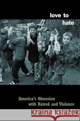 Love to Hate: America's Obsession with Hatred and Violence Jody M. Roy Brent Scarpo 9780231125697