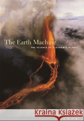 The Earth Machine : The Science of a Dynamic Planet Edmond A. Mathez James D. Webster 9780231125789