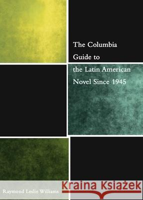 The Columbia Guide to the Latin American Novel Since 1945 Raymond Leslie Williams 9780231126885