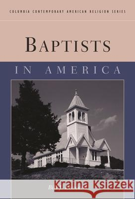 Baptists in America Bill J. Leonard 9780231127028