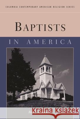 Baptists in America Bill J. Leonard 9780231127035