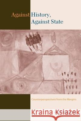 Against History, Against State: Counterperspectives from the Margins Shail Mayaram 9780231127318