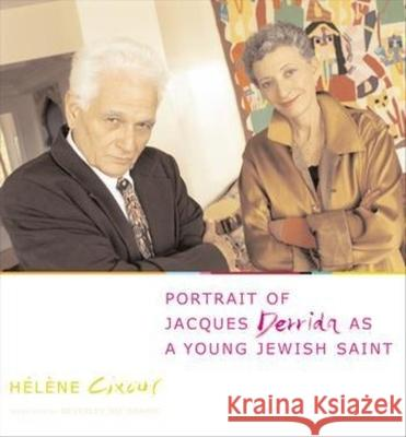 Portrait of Jacques Derrida as a Young Jewish Saint Helene Cixous Beverley Bie Brahic 9780231128247