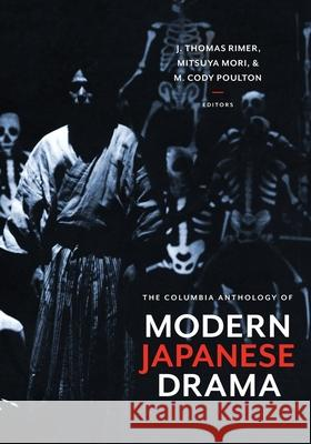 The Columbia Anthology of Modern Japanese Drama Rimer, J. Thomas; Mori, Mitsuya; Poulton, M. Cody 9780231128308