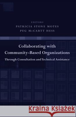 Collaborating with Community-Based Organizations Through Consultation and Technical Assistance Patricia Stone Motes Peg McCartt Hess 9780231128735