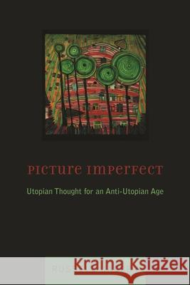 Picture Imperfect: Utopian Thought for an Anti-Utopian Age Russell Jacoby 9780231128957