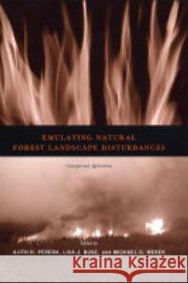 Emulating Natural Forest Landscape Disturbances: Concepts and Applications Ajith H. Perera Lisa J. Buse Michael G. Weber 9780231129169